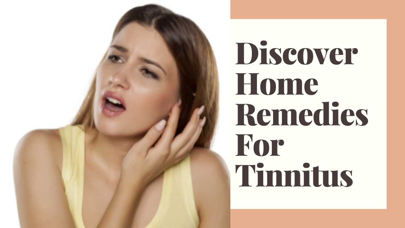 Discover Home Remedies For Tinnitus